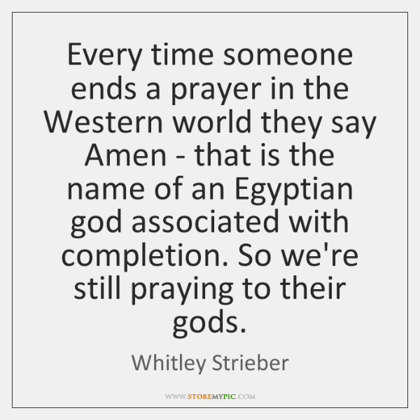 Every time someone ends a prayer in the Western world they say ...