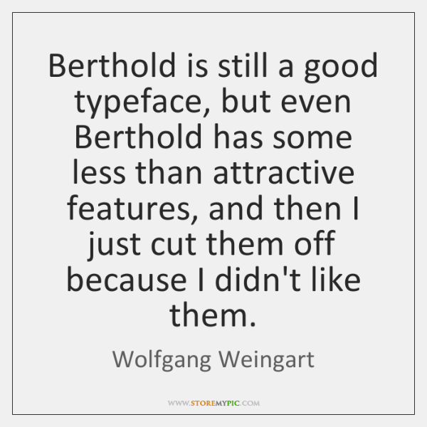 Berthold is still a good typeface, but even Berthold has some less ...