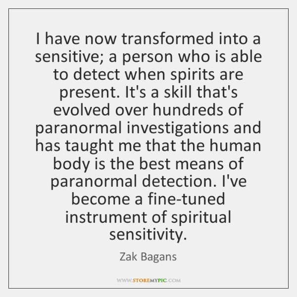 I have now transformed into a sensitive; a person who is able ...