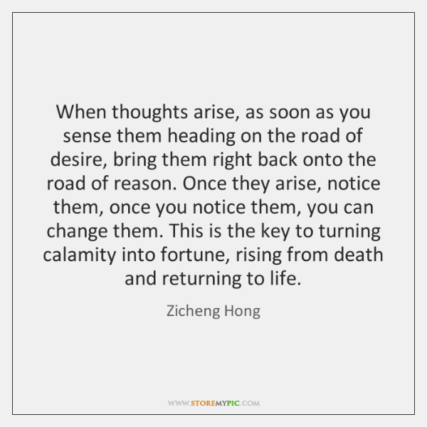When thoughts arise, as soon as you sense them heading on the ...