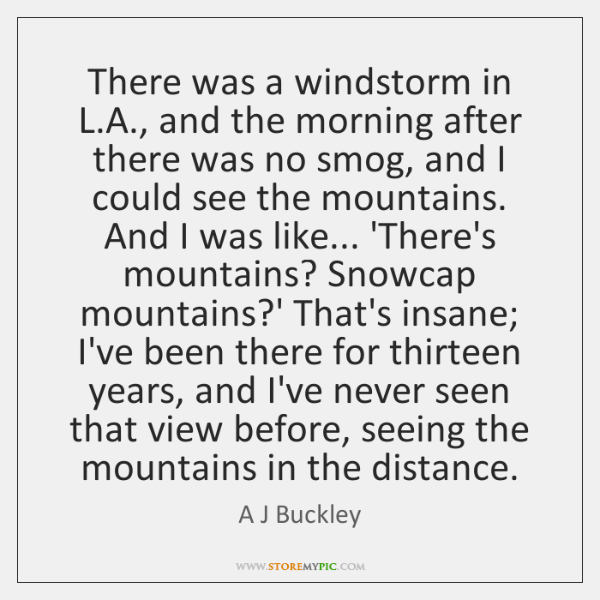 There was a windstorm in L.A., and the morning after there ...