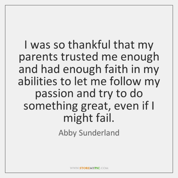 I Was So Thankful That My Parents Trusted Me Enough And Had
