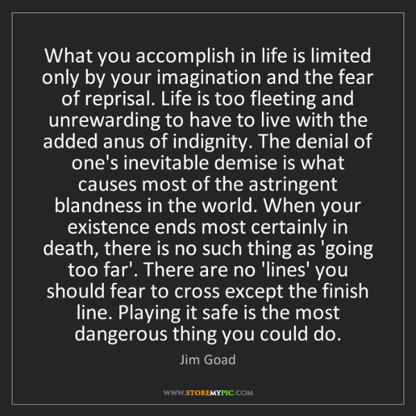 Jim Goad: What you accomplish in life is limited only by your imagination...