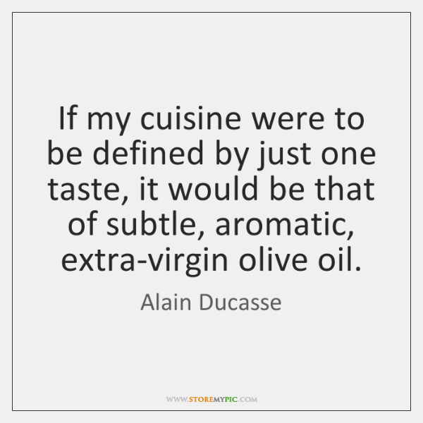 If my cuisine were to be defined by just one taste, it ...