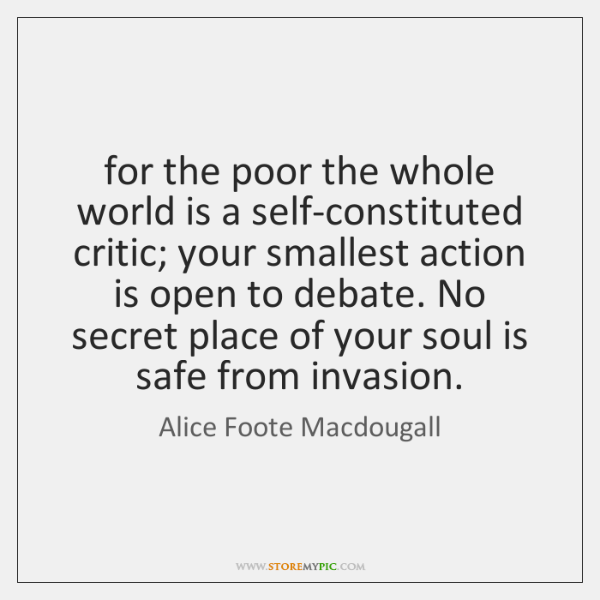 for the poor the whole world is a self-constituted critic; your smallest ...