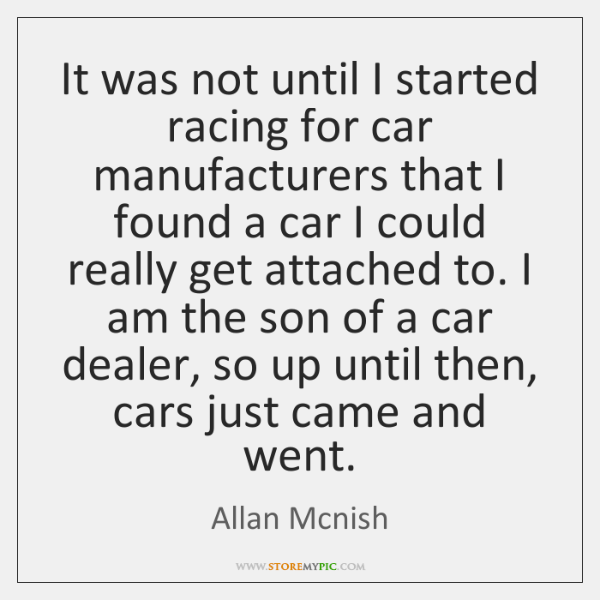 It was not until I started racing for car manufacturers that I ...
