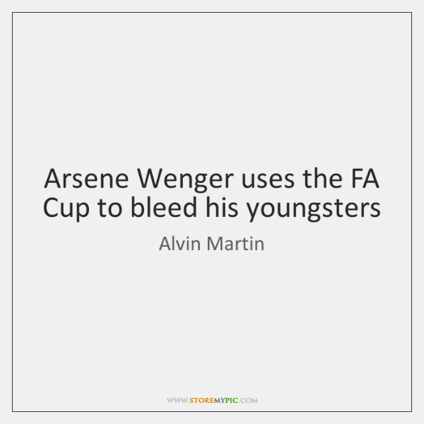 Arsene Wenger uses the FA Cup to bleed his youngsters