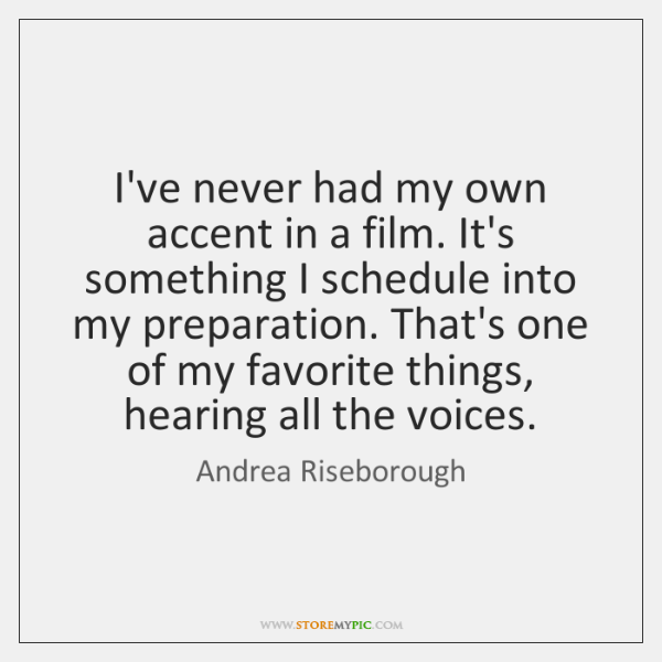 I've never had my own accent in a film. It's something I ...