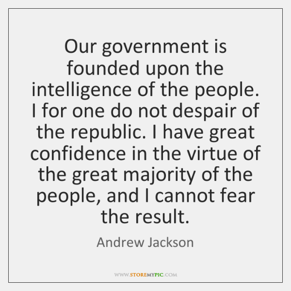 Our government is founded upon the intelligence of the people. I for ...