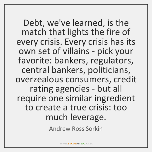 Debt, we've learned, is the match that lights the fire of every ...