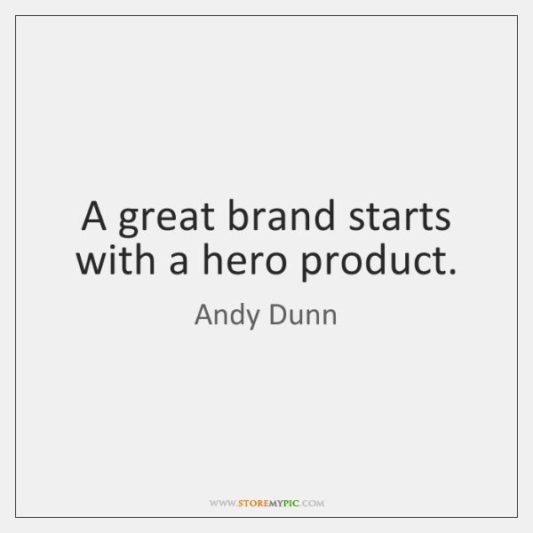 A great brand starts with a hero product.