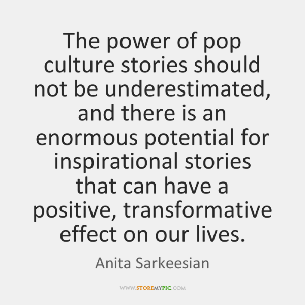 The power of pop culture stories should not be underestimated, and there ...