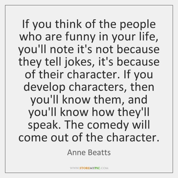 If you think of the people who are funny in your life, ...