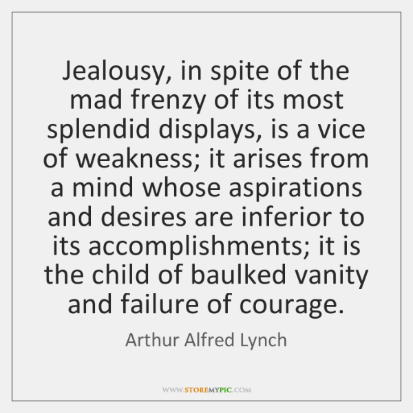Jealousy, in spite of the mad frenzy of its most splendid displays, ...