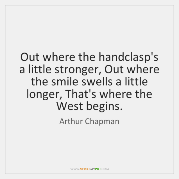 Out where the handclasp's a little stronger, Out where the smile swells ...