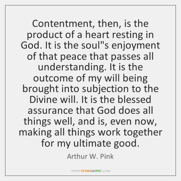 Contentment, then, is the product of a heart resting in God. It ...