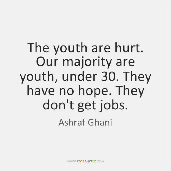 The youth are hurt. Our majority are youth, under 30. They have no ...
