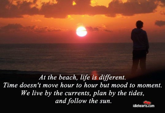At the beach, life is different