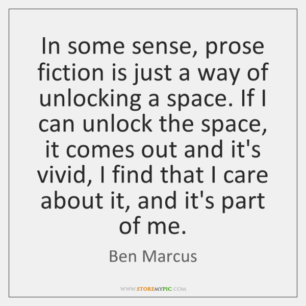 In some sense, prose fiction is just a way of unlocking a ...