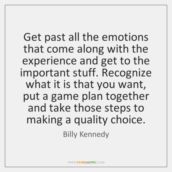 Get past all the emotions that come along with the experience and ...