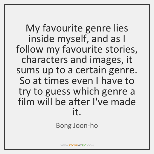 My favourite genre lies inside myself, and as I follow my favourite ...