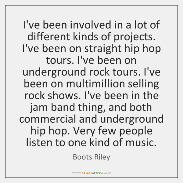 I've been involved in a lot of different kinds of projects. I've ...