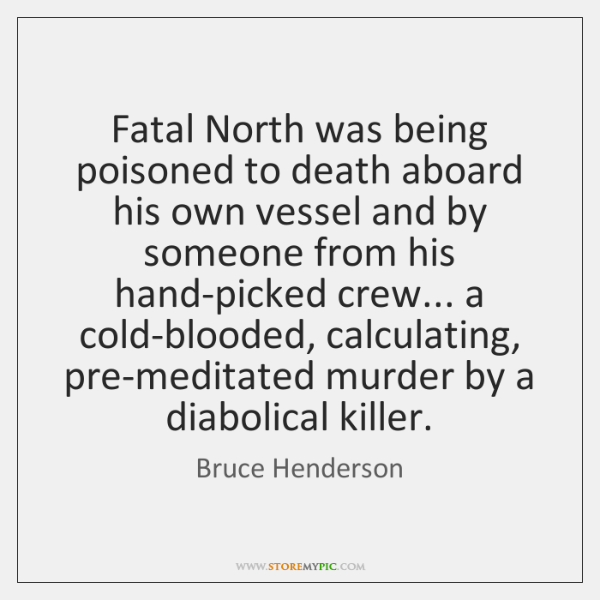 Fatal North was being poisoned to death aboard his own vessel and ...
