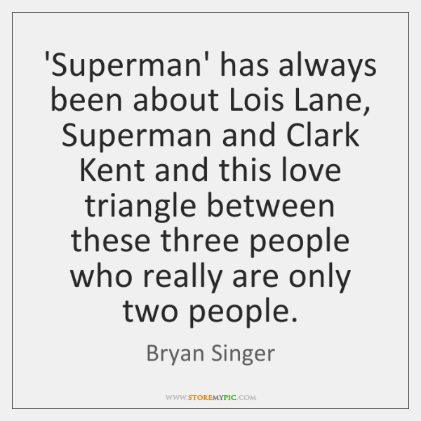 'Superman' has always been about Lois Lane, Superman and Clark Kent and ...