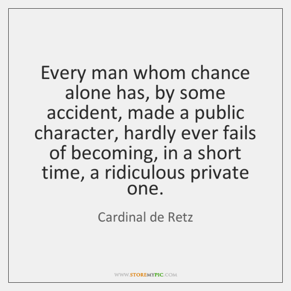 Every man whom chance alone has, by some accident, made a public ...