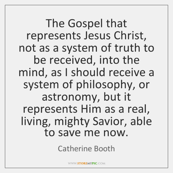 The Gospel that represents Jesus Christ, not as a system of truth ...