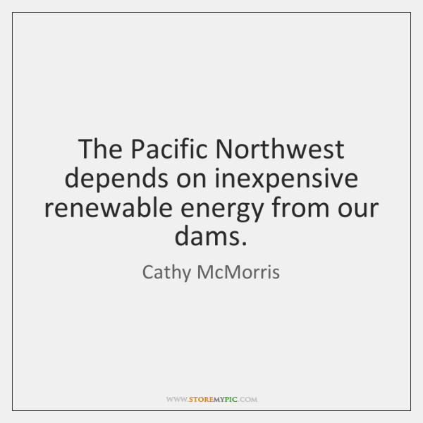 The Pacific Northwest depends on inexpensive renewable energy from our dams.
