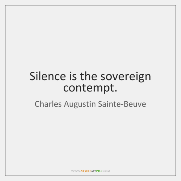 Silence is the sovereign contempt.