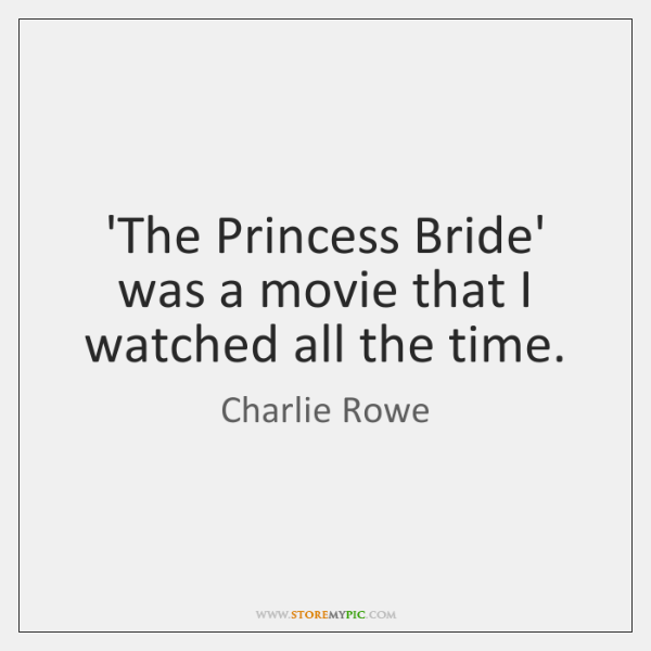 'The Princess Bride' was a movie that I watched all the time.