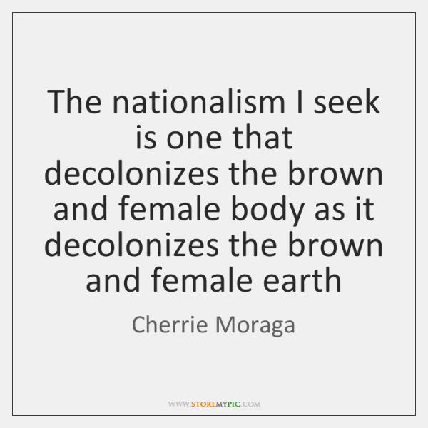 The nationalism I seek is one that decolonizes the brown and female ...