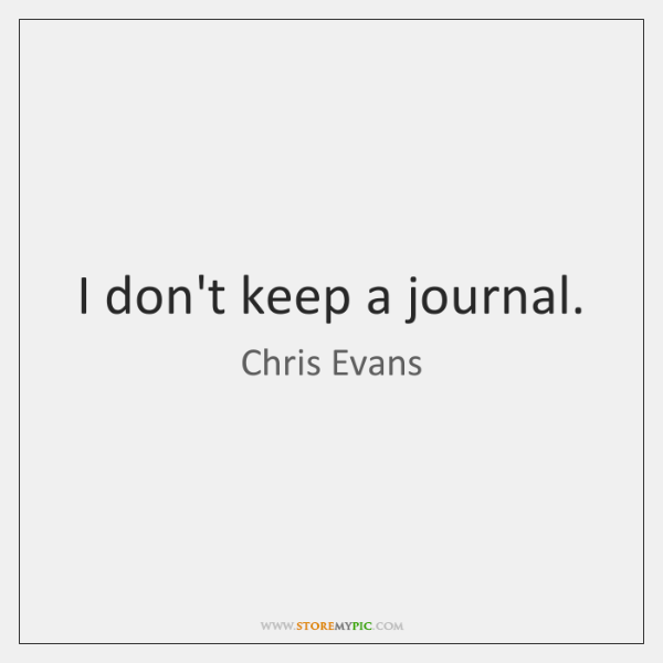 I don't keep a journal.