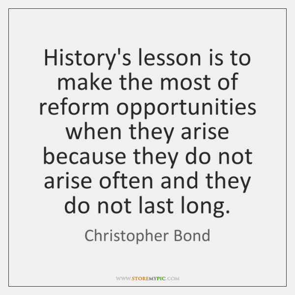 History's lesson is to make the most of reform opportunities when they ...