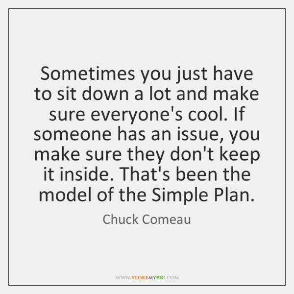 Sometimes you just have to sit down a lot and make sure ...