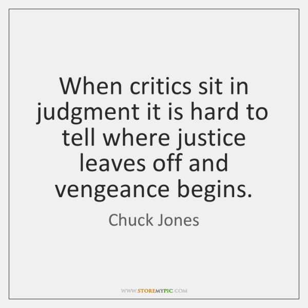 When critics sit in judgment it is hard to tell where justice ...