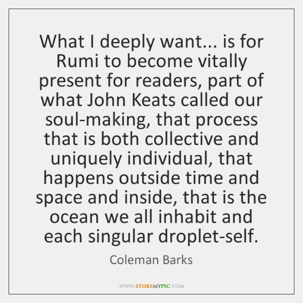 What I deeply want... is for Rumi to become vitally present for ...