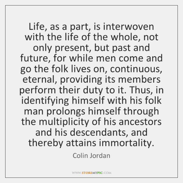 Life, as a part, is interwoven with the life of the whole, ...
