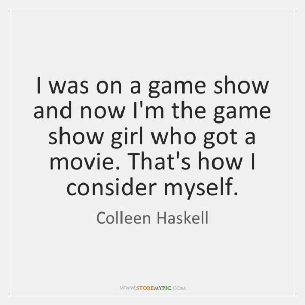 I was on a game show and now I'm the game show ...
