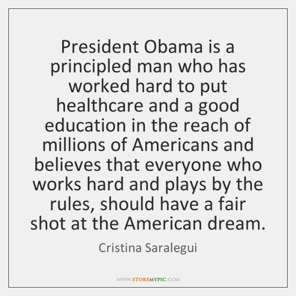 President Obama is a principled man who has worked hard to put ...