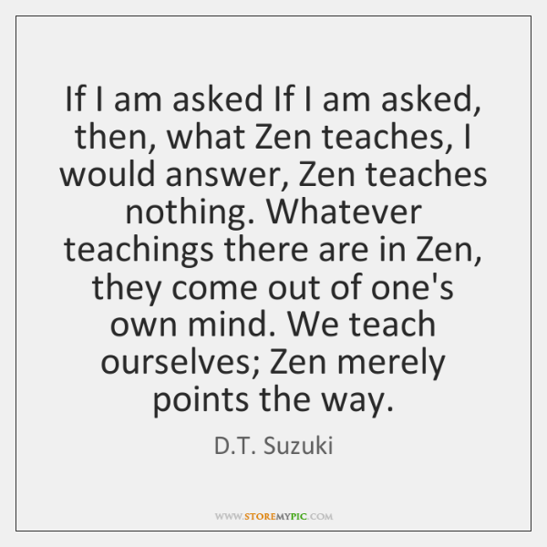If I am asked If I am asked, then, what Zen teaches, ...