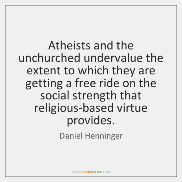 Atheists and the unchurched undervalue the extent to which they are getting ...