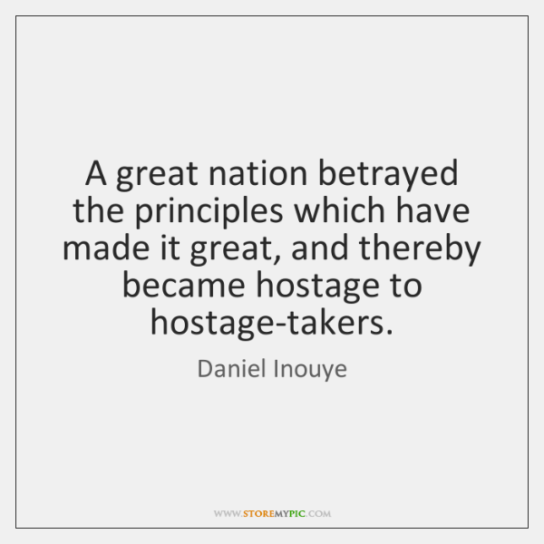 A great nation betrayed the principles which have made it great, and ...