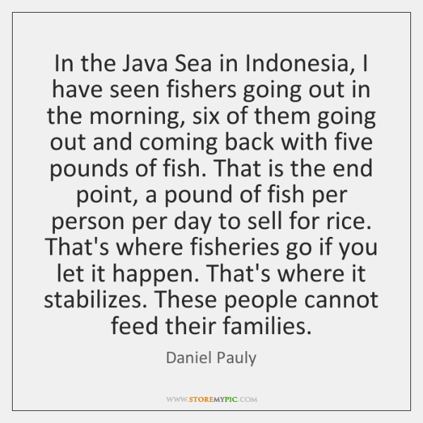 In the Java Sea in Indonesia, I have seen fishers going out ...