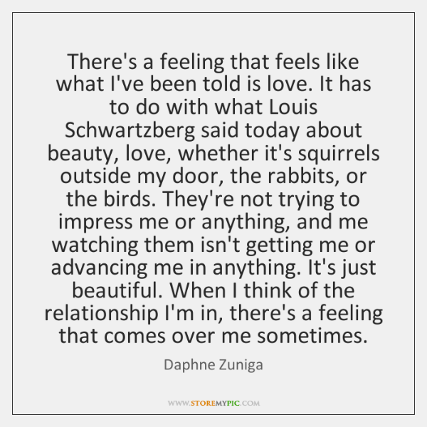 There's a feeling that feels like what I've been told is love. ...