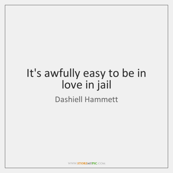 It's awfully easy to be in love in jail
