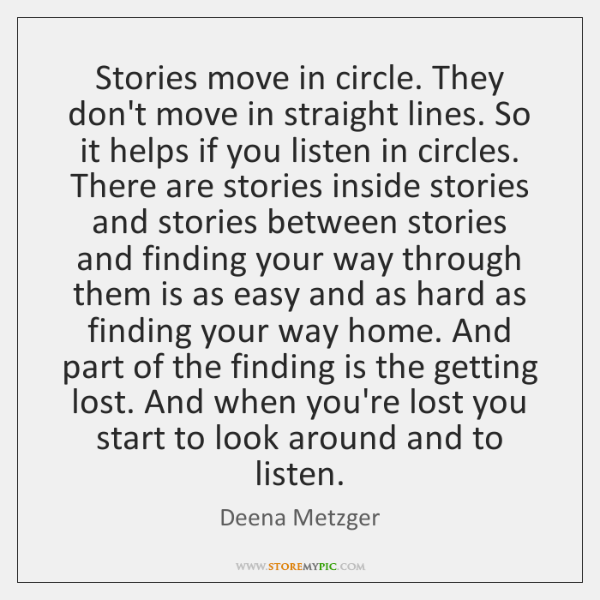 Stories move in circle. They don't move in straight lines. So it ...