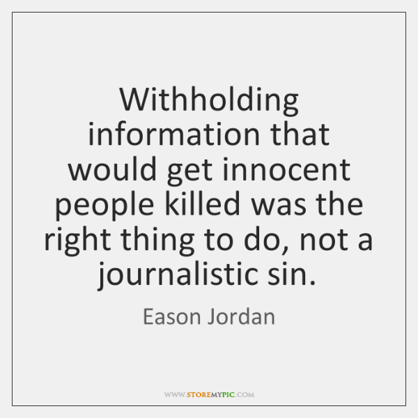 Withholding information that would get innocent people killed was the right thing ...